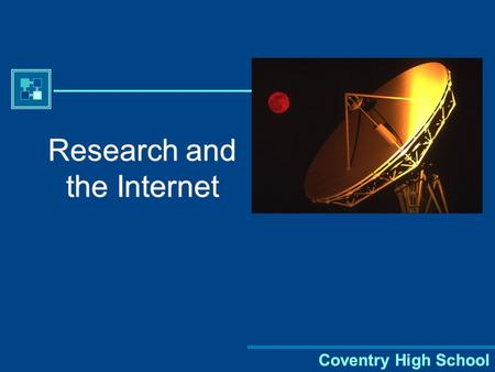 Coventry High School Research and the Internet. Coventry High School Research and the Internet The Internet can be a great tool for research, but finding.