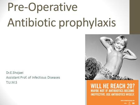 Pre-Operative Antibiotic prophylaxis Dr.E.Shojaei Assistant Prof. of Infectious Diseases T.U.M.S.