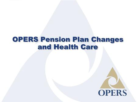 OPERS Pension Plan Changes and Health Care. Learning Objectives 2 OPERS History and Funding Challenges Pension Changes Health Care Changes Communicating.