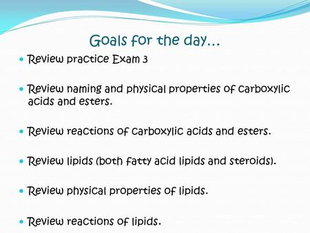 Goals for the day… Review practice Exam 3 Review naming and physical properties of carboxylic acids and esters. Review reactions of carboxylic acids and.