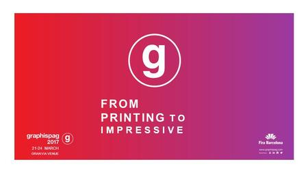 FROM PRINTING TO IMPRESSIVE 21-24 MARCH GRAN VIA VENUE.
