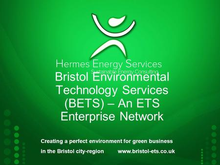 Bristol Environmental Technology Services (BETS) – An ETS Enterprise Network Creating a perfect environment for green business in the Bristol city-region.