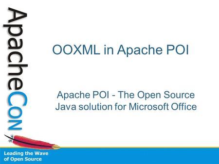 OOXML in Apache POI Apache POI - The Open Source Java solution for Microsoft Office.
