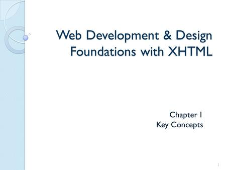 Web Development & Design Foundations with XHTML Chapter 1 Key Concepts 1.