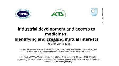 Industrial development and access to medicines: Identifying and creating mutual interests Maureen Mackintosh, The Open University UK Based on work led.