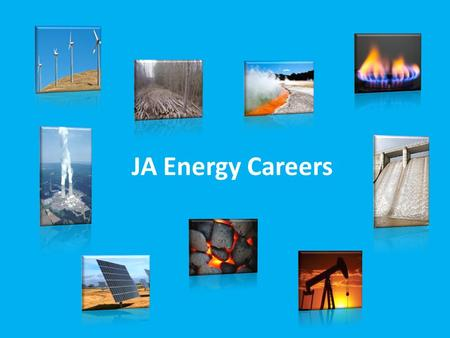 JA Energy Careers. Energy is the ability to do work. We use energy for everything we do, from flying from country to country to posting a picture on Instagram.