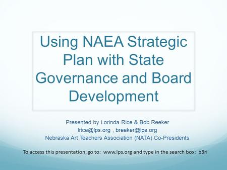 Using NAEA Strategic Plan with State Governance and Board Development Presented by Lorinda Rice & Bob Reeker  Nebraska Art.