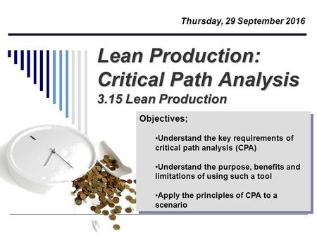 Lean Production: Critical Path Analysis 3.15 Lean Production Objectives; Understand the key requirements of critical path analysis (CPA) Understand the.