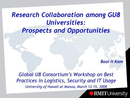 Booi H Kam Research Collaboration among GU8 Universities: Prospects and Opportunities Global U8 Consortium ' s Workshop on Best Practices in Logistics,
