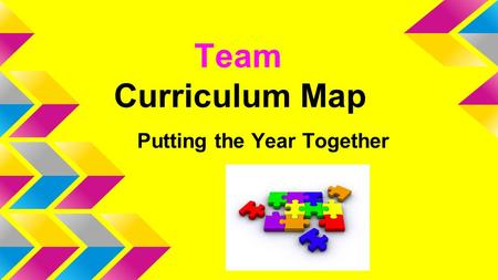 Team Curriculum Map Putting the Year Together. Curriculum Mapping is a calendar-based process for collecting and maintaining an ongoing data base of the.