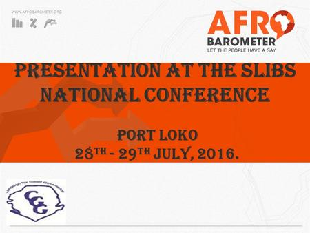 PRESENTATION AT THE SLIBS NATIONAL CONFERENCE PORT LOKO 28 th - 29 th JULY, 2016.