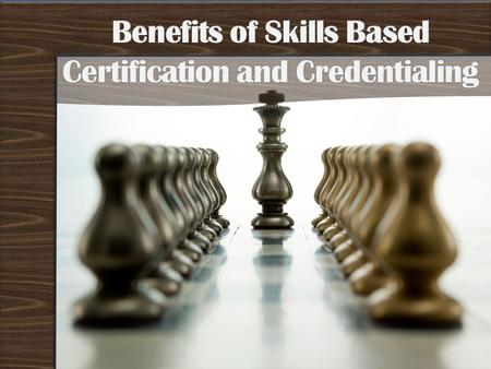 Recognition and acknowledgement of technical skills obtained during a course of study Student may become a more sought after employee with the potential.