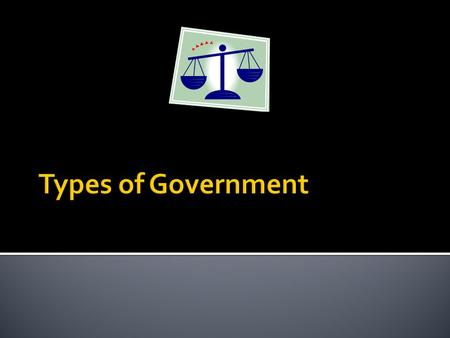  Some define government based on political views-How is the government run?  Others define the government based on economic views-What role does the.