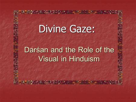 Darśan and the Role of the Visual in Hinduism Divine Gaze: