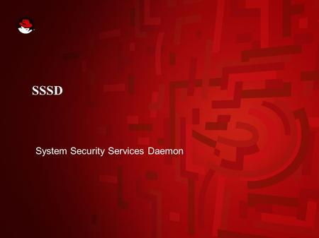 SSSD System Security Services Daemon. 2 Manages communication with centralized identity and authentication stores Provides robust, predictable caching.
