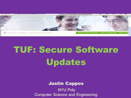 TUF: Secure Software Updates Justin Cappos NYU Poly Computer Science and Engineering.