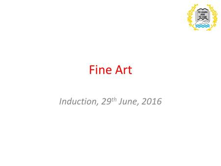 Fine Art Induction, 29 th June, 2016. Outline of the course Fine Art is a modular course, which means you will take an exam in Year 13. Art is essentially.