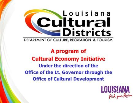 A program of Cultural Economy Initiative Under the direction of the Office of the Lt. Governor through the Office of Cultural Development.