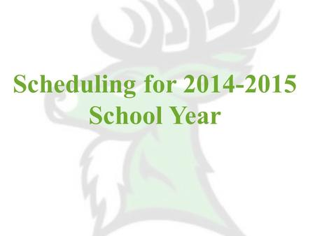 Scheduling for 2014-2015 School Year. What You'll Need Internet Access Scheduling Letter Program of Studies Student Login Info.