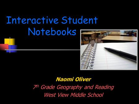 Interactive Student Notebooks Naomi Oliver 7 th Grade Geography and Reading West View Middle School.