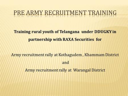 Training rural youth of Telangana under DDUGKY in partnership with RAXA Securities for Army recruitment rally at Kothagudem, Khammam District and Army.