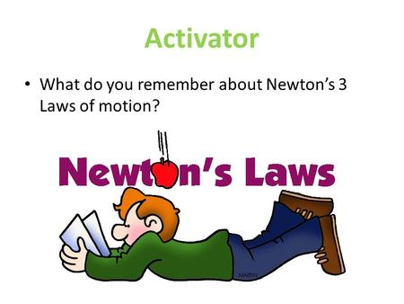 Activator What do you remember about Newton's 3 Laws of motion?