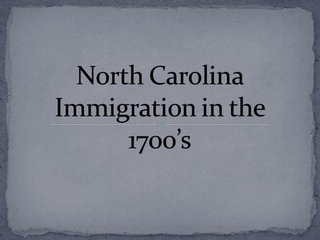 Between the late 1600's and approximately 1730, the majority of the Coastal Plains Region of North Carolina was settled by English Immigrants.