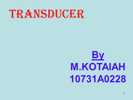 1 TRANSDUCER. 2 Contents To understand the basic concept of Transducer To learn about Block diagram of transducer Different Applications of transducers.
