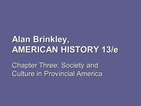 Alan Brinkley, AMERICAN HISTORY 13/e Chapter Three: Society and Culture in Provincial America.