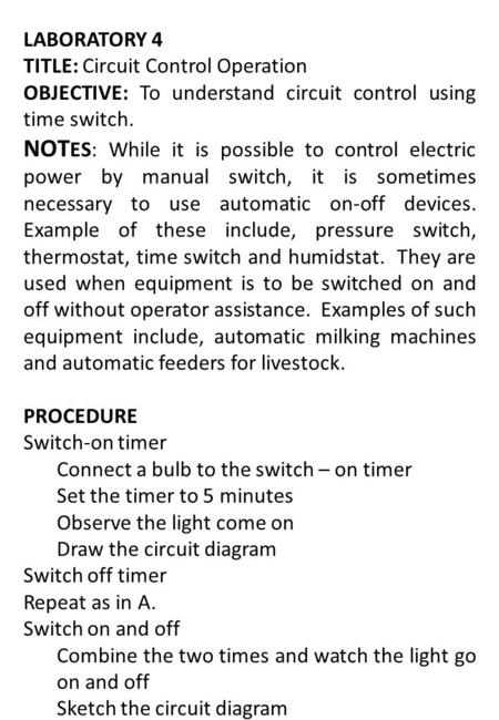 LABORATORY 4 TITLE: Circuit Control Operation OBJECTIVE: To understand circuit control using time switch. NOT ES: While it is possible to control electric.