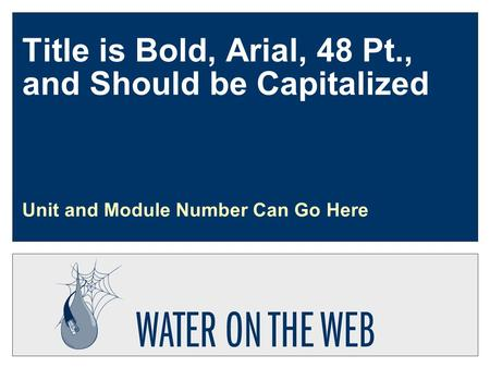 Title is Bold, Arial, 48 Pt., and Should be Capitalized Unit and Module Number Can Go Here.