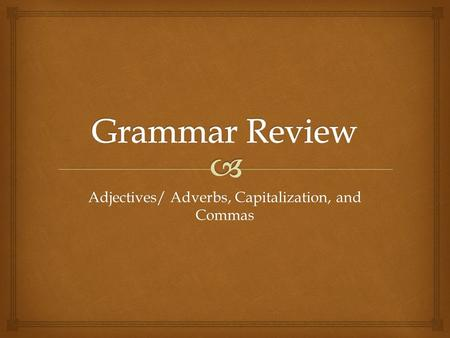 "Adjectives/ Adverbs, Capitalization, and Commas.  Rules for comma usage Rule 1 – the comma in a series A ""series"" is a list of three or more items, the."