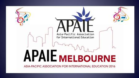APAIE – let us gather around It's for APAIE, you're Australia-bound Melbourne-APAIE, voted best of world's towns That is why we are so happy.