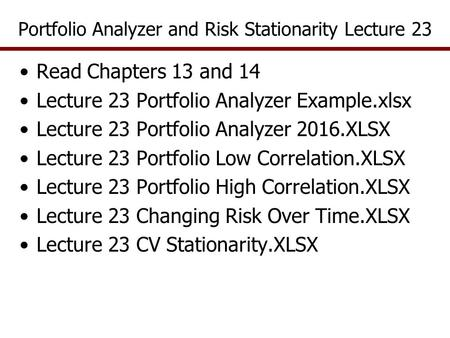 Portfolio Analyzer and Risk Stationarity Lecture 23 Read Chapters 13 and 14 Lecture 23 Portfolio Analyzer Example.xlsx Lecture 23 Portfolio Analyzer 2016.XLSX.