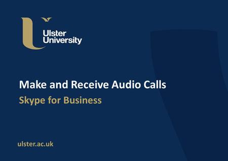 Ulster.ac.uk Make and Receive Audio Calls Skype for Business.
