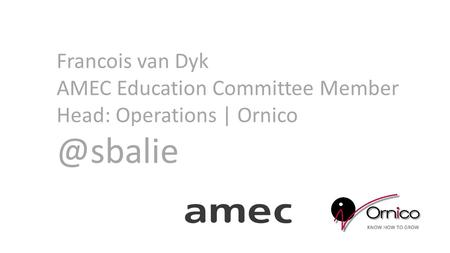 Francois van Dyk AMEC Education Committee Member Head: Operations |