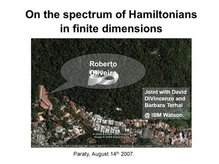 On the spectrum of Hamiltonians in finite dimensions Roberto Oliveira Paraty, August 14 th 2007. Joint with David DiVincenzo and Barbara IBM Watson.