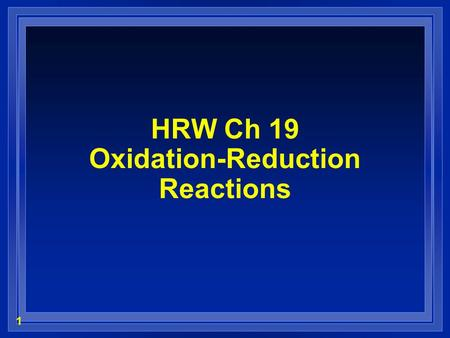 1 HRW Ch 19 Oxidation-Reduction Reactions. 2 Oxidation States - Memorize! l Elements & Ions  The oxidation state of elements in their standard states.