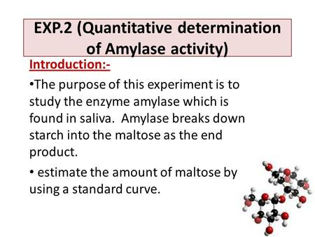 EXP.2 (Quantitative determination of Amylase activity) Introduction:- The purpose of this experiment is to study the enzyme amylase which is found in saliva.