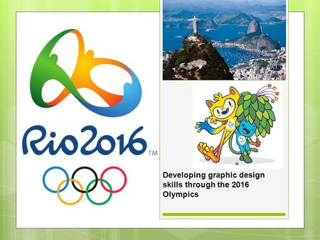 Developing graphic design skills through the 2016 Olympics.