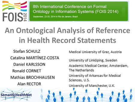 An Ontological Analysis of Reference in Health Record Statements Stefan SCHULZ Catalina MARTÍNEZ-COSTA Daniel KARLSSON Ronald CORNET Mathias BROCHHAUSEN.