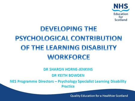 Quality Education for a Healthier Scotland. OVERVIEW Increasing access agenda Psychological Interventions Team NES Psychology Specialist Learning Disability.