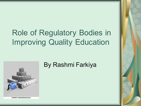 Role of Regulatory Bodies in Improving Quality Education By Rashmi Farkiya.