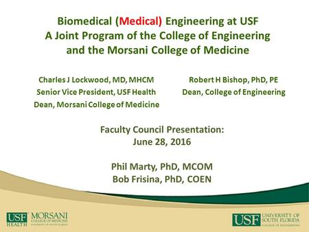Biomedical (Medical) Engineering at USF A Joint Program of the College of Engineering and the Morsani College of Medicine Robert H Bishop, PhD, PE Dean,