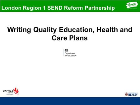 Writing Quality Education, Health and Care Plans London Region 1 SEND Reform Partnership.