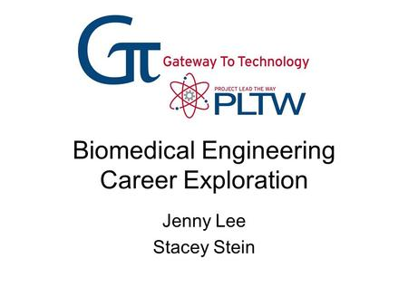 Biomedical Engineering Career Exploration Jenny Lee Stacey Stein.