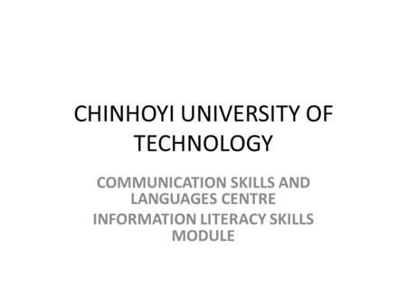 CHINHOYI UNIVERSITY OF TECHNOLOGY COMMUNICATION SKILLS AND LANGUAGES CENTRE INFORMATION LITERACY SKILLS MODULE.