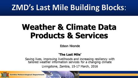 Weather & Climate Data Products & Services Edson Nkonde 'The Last Mile' Saving lives, improving livelihoods and increasing resiliency with tailored weather.