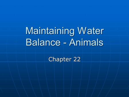 Maintaining Water Balance - Animals Chapter 22. Adaptation & Water Balance Adaptations allow living things to be well suited to their environment Adaptations.