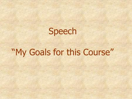 "Speech ""My Goals for this Course"". Speech ""A Memorable Experience"""